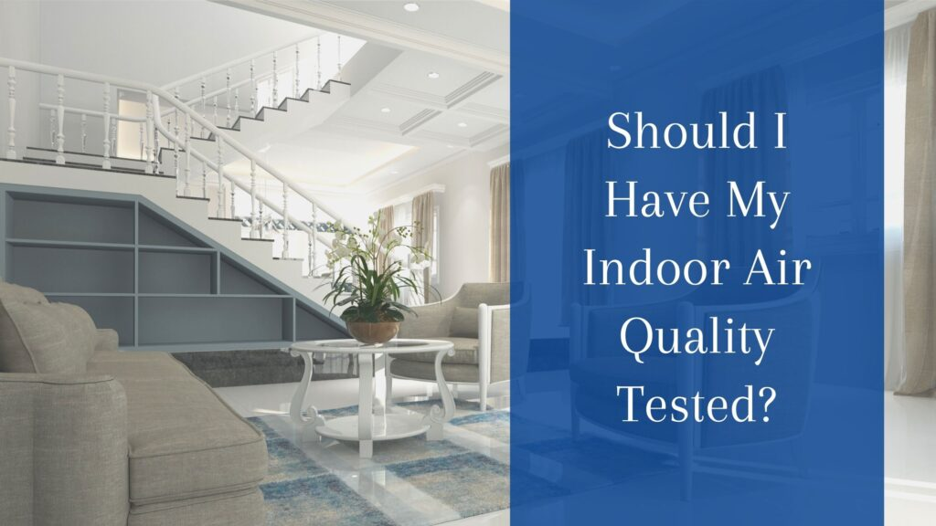 Should I Have My Indoor Air Quality Tested?